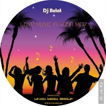 Dj Bulat - Love music in your mind