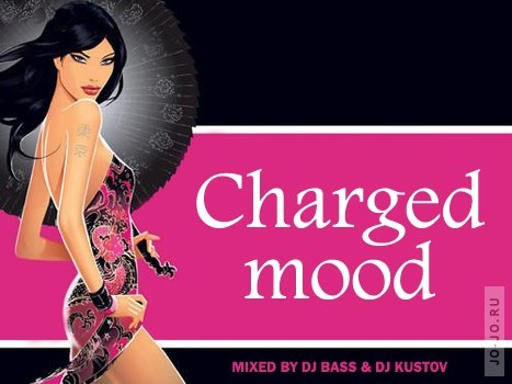 Charged mood (mixed by dj Bass & dj Kustov)