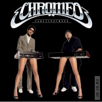 Chromeo - Fancy footwork: deluxe edtion