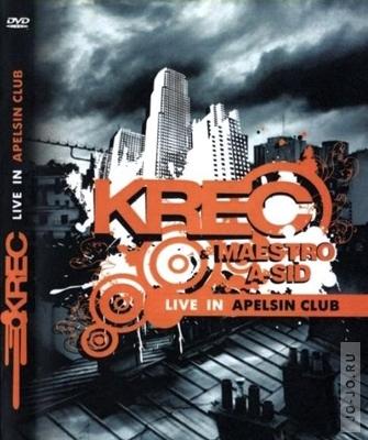 Krec & Maestro A-Sid - Live in Apelsin club (2008) DVDRip