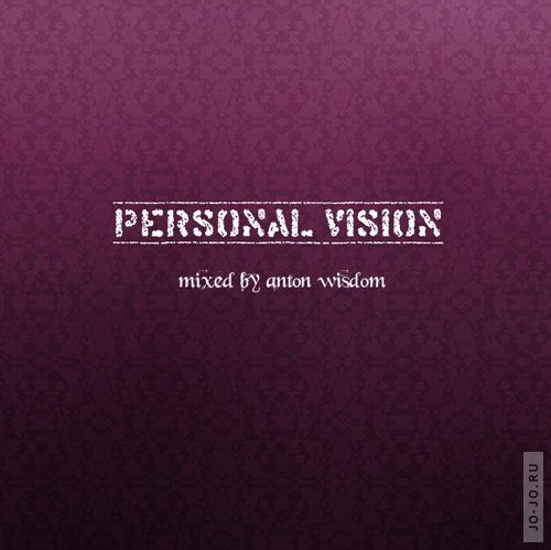 Personal vision (mixed by Anton Wisdom)