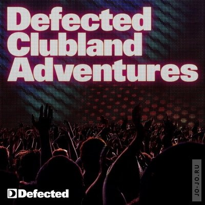 Defected Clubland Adventures 10 Years In The House