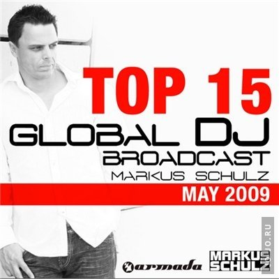 Global DJ Broadcast Top 15 - May 2009 (Selected by Markus Schulz)