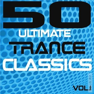 50 ultimate trance classics vol. 1
