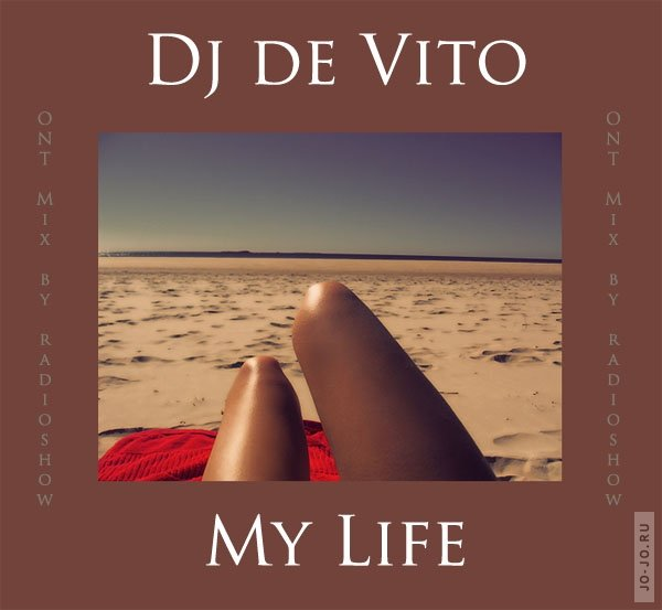 """ONT mix by"" Radioshow - My Life (Mixed by Dj de Vito)"
