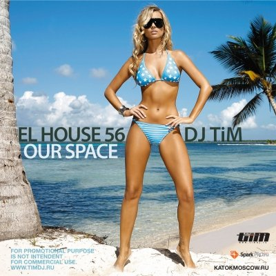"El house 56 ""Our space"" (mixed by Dj TiM)"