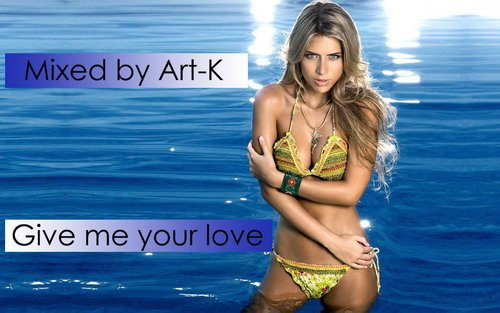 Mixed by  Art-K - Give me your love