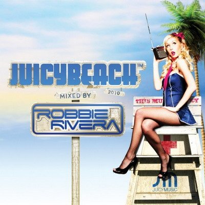 Juicy Beach 2010: Mixed By Robbie Rivera