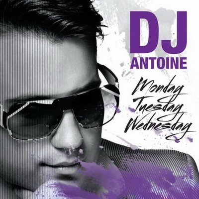 DJ Antoine - Monday, Tuesday, Wednesday