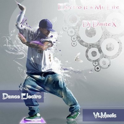 Electro It's My Life [Mixed by Dj DmiteX]