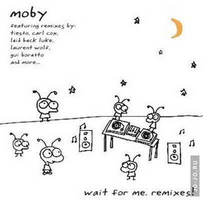 Moby - Wait for me. Remixes!