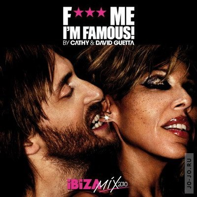 F*** Me I'm Famous By Cathy & David Guetta: Ibiza Mix 2010