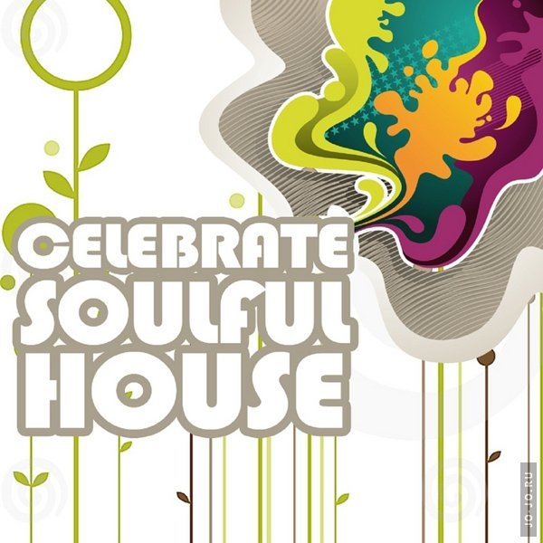 Celebrate Soulful House (Best Of Loungy Chillhouse Tunes From Vocal To Deep Music)