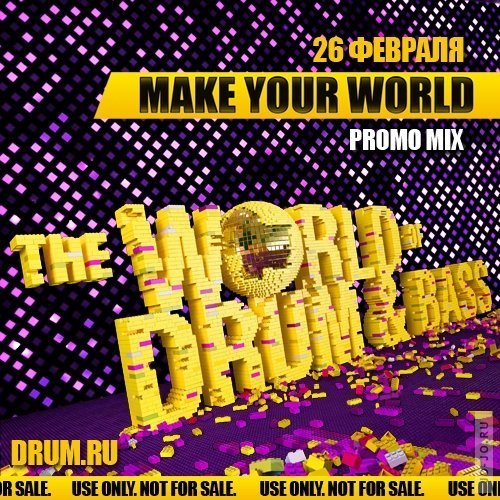 THE WORLD OF DRUM&BASS: MAKE YOUR WORLD (PROMO MIX) 2011