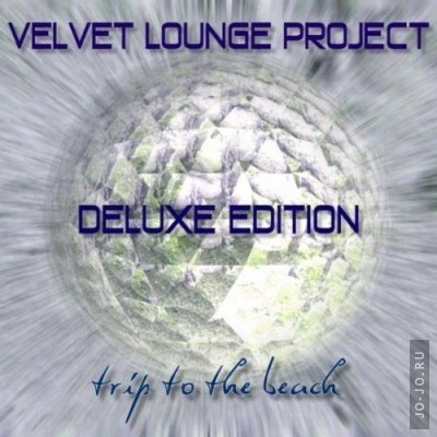 Velvet Lounge Project - Trip To The Beach Deluxe Edition