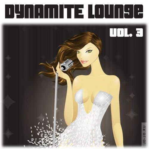 Dynamite Lounge Vol. 3 (Sexy Chill Out & House Tunes)