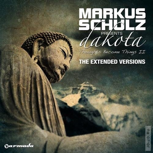 Markus Schulz pres. Dakota - Thoughts Become Things II (The Extended Versions)