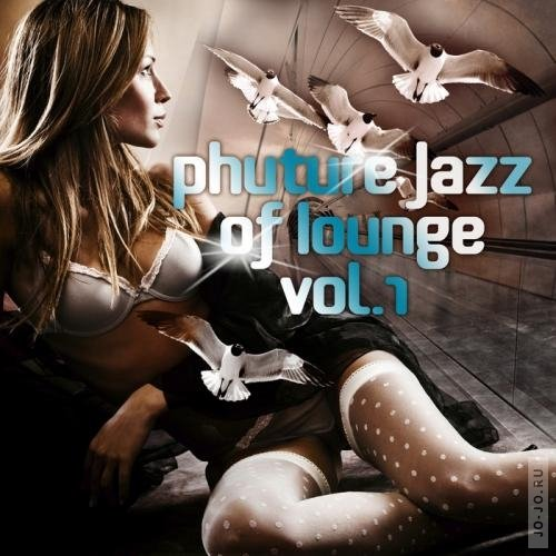 Phuture Jazz Of Lounge: Vol 1 (2011)