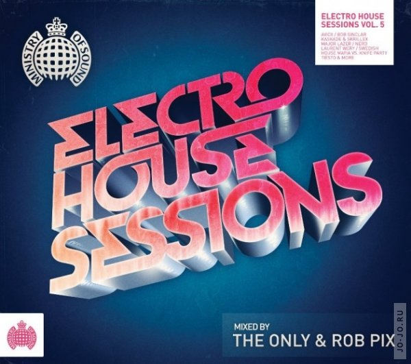 Ministry Of Sound: Electro House Sessions 5 — Mixed by The Only & Rob Pix