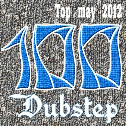 Top may 2012 Dubstep in Life