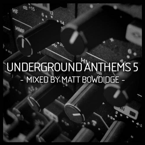 Underground Anthems 5 (Mixed By Matt Bowdidge)