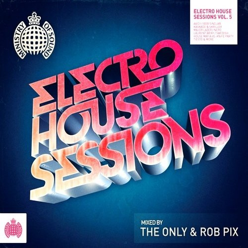 Ministry Of Sound: Electro House Sessions 5 (Mixed by The Only & Rob Pix)