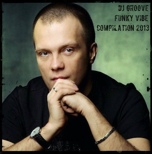 dj Groove � Funky Vibe Compilation 2013